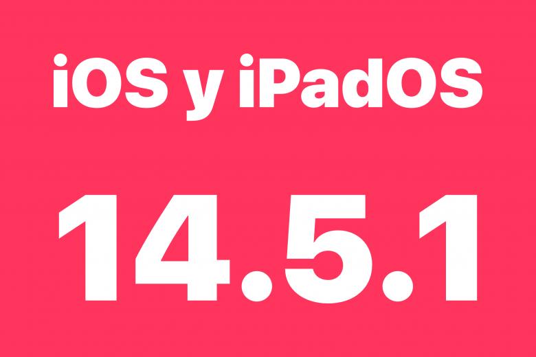 Actualizaciones iOS 14.5.1 y iPadOS 14.5.1